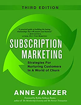Subscription Marketing: Strategies for Nurturing Customers in a World of Churn by [Anne Janzer, Robbie Kellman Baxter]