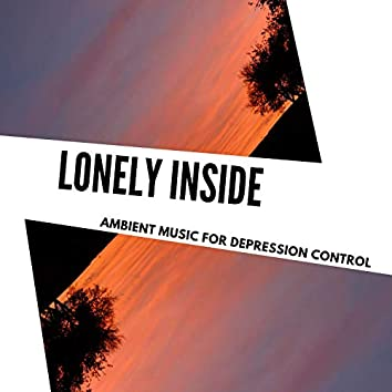 Lonely Inside - Ambient Music For Depression Control
