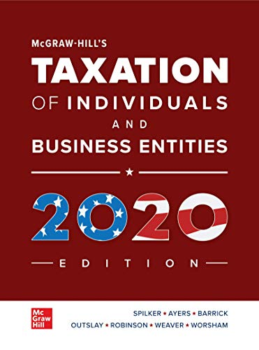 Compare Textbook Prices for Loose Leaf for McGraw-Hill's Taxation of Individuals and Business Entities 2020 Edition 11 Edition ISBN 9781260432374 by Spilker, Brian,Ayers, Benjamin,Robinson, John,Outslay, Edmund,Worsham, Ronald,Barrick, John,Weaver, Connie
