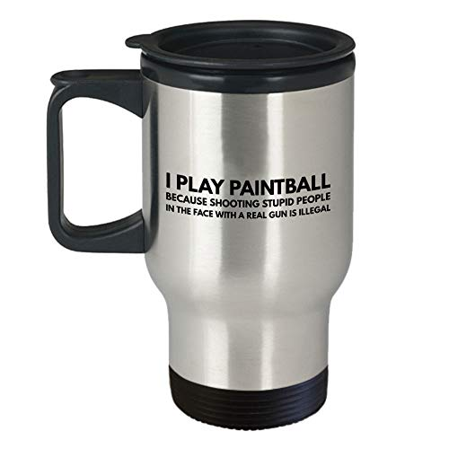 Paintball Travel Mug Best Funny Unique Paintball Game Coffee Tea Cup Perfect Idea For Men Women I Play Paintball Because Shooting Stupid People In The Face with a real gun is illegal