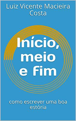 Início, meio e fim: como escrever uma boa estória (Linguística & Aulas de língua portuguesa) (Portuguese Edition)