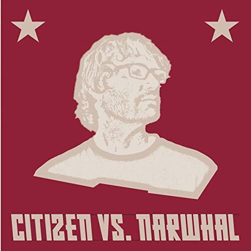 Citizen Vs. Narwhal
