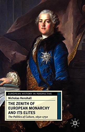The Zenith of European Monarchy and its Elites: The Politics of Culture, 1650-1750