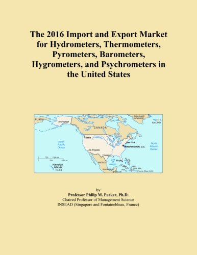 The 2016 Import and Export Market for Hydrometers, Thermometers, Pyrometers, Barometers, Hygrometers, and Psychrometers in the United States