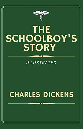 The Schoolboy's Story Illustrated: By Charles Dickens, Best of Charles Dickens Book Series