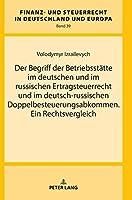 Der Begriff Der Betriebsstaette Im Deutschen Und Im Russischen Ertragsteuerrecht Und Im Deutsch-russischen Doppelbesteuerungsabkommen. Ein Rechtsvergleich (Finanz- Und Steuerrecht in Deutschland Und Europa)