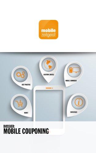 Mobile Couponing: Markt, Best Practice, Location (Based), Mobile Commerce, Statistiken (mobile zeitgeist Dossiers 1) (German Edition)