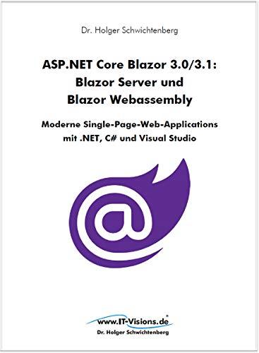 ASP.NET Core Blazor 3.0/3.1: Blazor Server und Blazor Webassembly: Moderne Single-Page-Web-Applications mit .NET, C# und Visual Studio