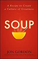 Soup: A Recipe to Create a Culture of Greatness (Jon Gordon)