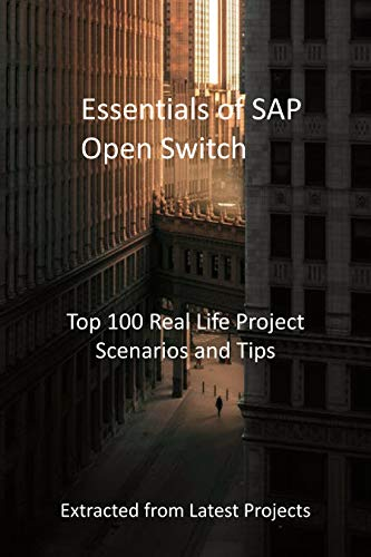 Essentials of SAP Open Switch: Top 100 Real Life Project Scenarios and Tips : Extracted from Latest Projects (English Edition)
