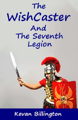 Book: The WishCaster and the Seventh Legion (Ben Mason - Book 1) by Kevan Billington