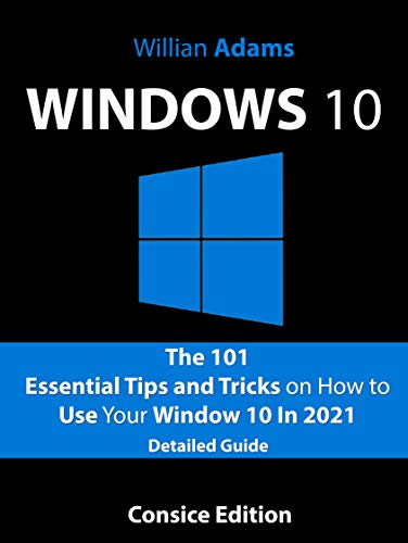 Windows 10: The 101 Essential Tips and Tricks on How to Use Your Windows 10 In 2021 (English Edition)