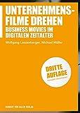 Unternehmensfilme drehen: Business Movies im digitalen Zeitalter (Praxis Film) - Wolfgang Lanzenberger