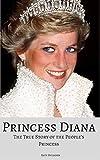 PRINCESS DIANA: The True Story of the People's Princess