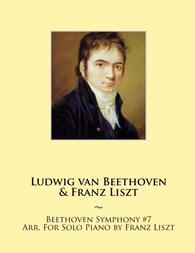 Beethoven Symphony #7 Arr. For Solo Piano by Franz Liszt (Samwise Music For Piano, Band 8)
