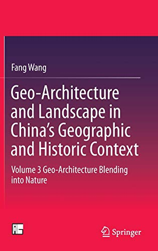 Geo-Architecture and Landscape in China's Geographic and Historic Context: Volume 3 Geo-Architecture Blending into Nature