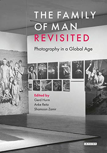 The Family of Man Revisited: Photography in a Global Age (English Edition)