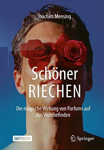 Schöner RIECHEN: Die magische Wirkung von Parfums auf das Wohlbefinden (German Edition)