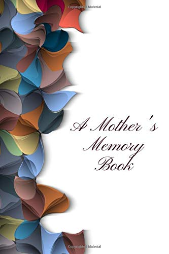A Mother's Memory Book: Perfect Keepsake Notebook for Treasured Memories, For Mom, Mum, Grandma, Family, Reunion View Notepad, Legacy Notebook, Memory ... Quotes, 110 Pages (Memoirs Diary, Band 30)