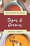 Mis Recetas de Cocina - Sopas & Cremas - Recetas Caseras: Libro de recetas en blanco para apuntar tus Sopas y Cremas caseras favoritas: cuaderno de ... perfecto como regalo para el chef de la Casa