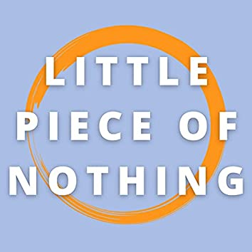 Little Piece of Nothing