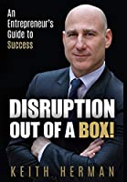Disruption Out Of A Box!: An Entrepreneur's Guide to Success
