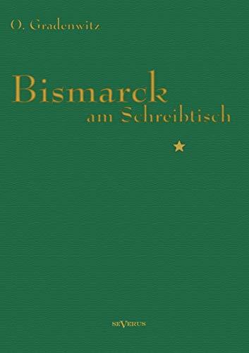 Bismarck am Schreibtisch: Der Verhängnisvolle Immediatbericht