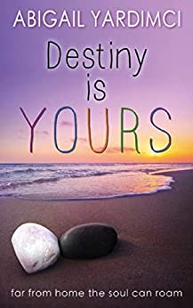 Destiny Is Yours: Book Two in the Life Is Yours Trilogy by [Abigail Yardimci]