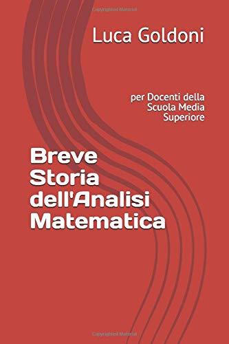 Breve Storia dell'Analisi Matematica: per Docenti della Scuola Media Superiore