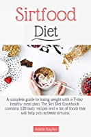 Sirtfood Diet: A complete guide to losing weight with a 7-day healthy meal plan. The Sirt Diet Cookbook contains 120 tasty recipes and list of foods that will help you activate sirtuins.