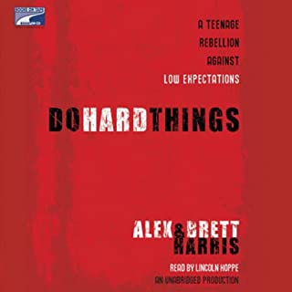 Do Hard Things     A Teenage Rebellion Against Low Expectations              By:                                                                                                                                 Brett Harris,                                                                                        Alex Harris                               Narrated by:                                                                                                                                 Lincoln Hoppe                      Length: 5 hrs and 52 mins     184 ratings     Overall 4.5