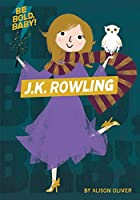 Be Bold, Baby: J.K. Rowling