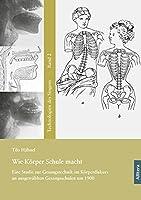 Wie Koerper Schule macht: Koerperdiskurs an ausgewaehlten Gesangsschulen um 1900