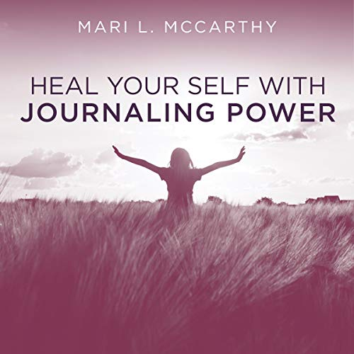 Heal Your Self with Journaling Power audiobook cover art