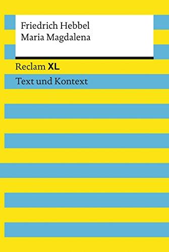 Maria Magdalena. Textausgabe mit Kommentar und Materialien: Reclam XL – Text und Kontext