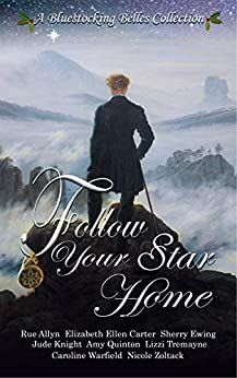 [Bluestocking Belles, Amy Quinton, Caroline Warfield, Elizabeth Ellen Carter, Jude Knight, Lizzi Tremayne, Nicole Zoltack, Rue Allyn, Sherry Ewing]のFollow Your Star Home (English Edition)