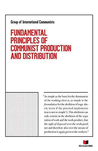 Compare Textbook Prices for FUNDAMENTAL PRINCIPLES OF COMMUNIST PRODUCTION AND DISTRIBUTION  ISBN 9798615430794 by Group of International Communists,Lueer, Hermann,Lueer, Hermann