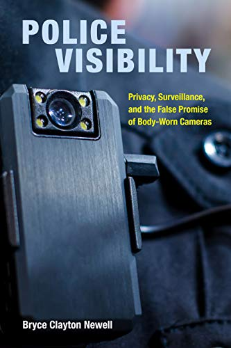 Police Visibility: Privacy, Surveillance, and the False Promise of Body-Worn Cameras (English Edition)