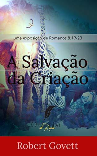 A Salvação da Criação: Uma Exposição de Romanos 8.19-23