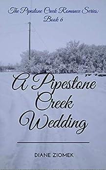 A Pipestone Creek Wedding (The Pipestone Creek Romance Series Book 6) by [Diane Ziomek]