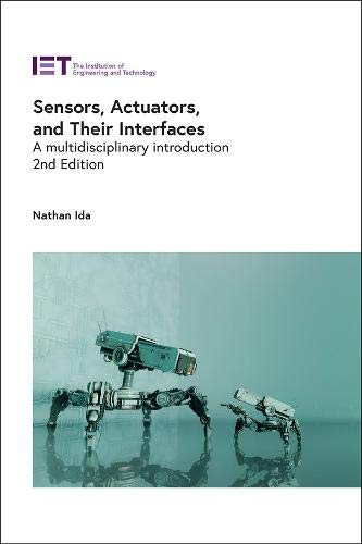 Sensors, Actuators, and Their Interfaces: A multidisciplinary introduction (Control, Robotics and Sensors)