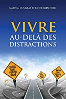 VIVRE AU-DELÀ DES DISTRACTIONS (Living Beyond Distraction French)