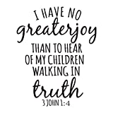 I Have No Greater Joy Than to Hear That My Children Walk in Truth Scripture Wall Decal 3 John 1:4 Vinyl Lettering Home Decor Religious Wall Art