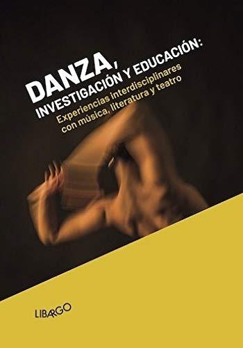 Danza, investigación y educación. Experiencias interdisciplinares con música, literatura y teatro (Libargo investiga)