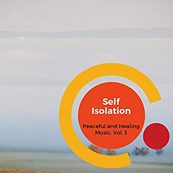 Self Isolation - Peaceful And Healing Music, Vol. 3