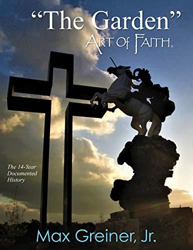 "\""The Garden\"" Art of Faith: The 14-Year Documented History (English Edition)"