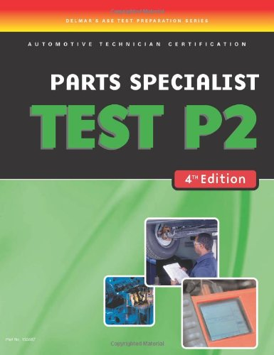 ASE Test Preparation- Parts Specialist Test P2 (ASE Test Prep: Parts Specialist Test P2): P2 Parts Specialist (DELMAR LEARNING\'S ASE TEST PREP SERIES)