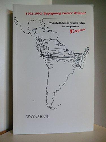 1492 - 1992: Begegnung zweier Welten? Wirtschaftliche und religiöse Folgen der europäischen Expansion