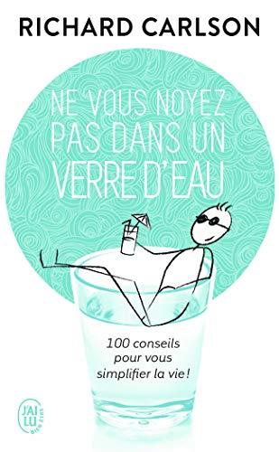 Ne vous noyez pas dans un verre d'eau - 100 conseils pour vous simplifier la vie !