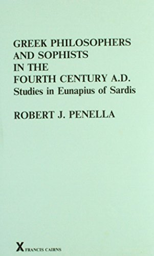 Greek Philosophers and Sophists in the Fourth Century AD. Studies in Eunapius of Sardis (Arca, 28)